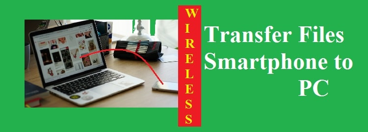 Wireless Transfer Smartphone to PC